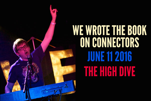 We Wrote the Book on Connectors at the High Dive – Saturday June 11