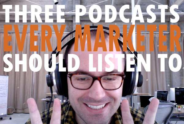 Three Podcasts Every Marketer Should Listen To