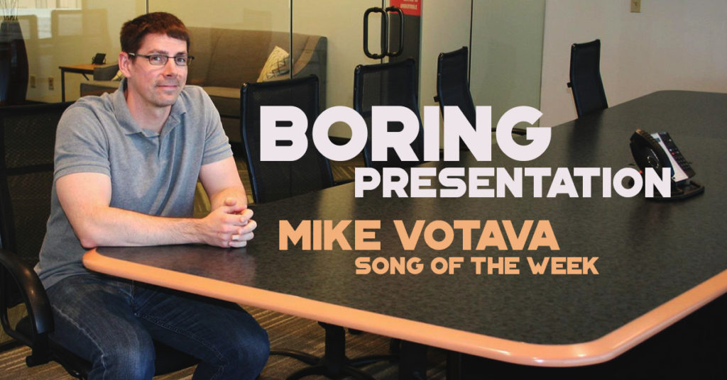 mike votava boring presentation song of the week