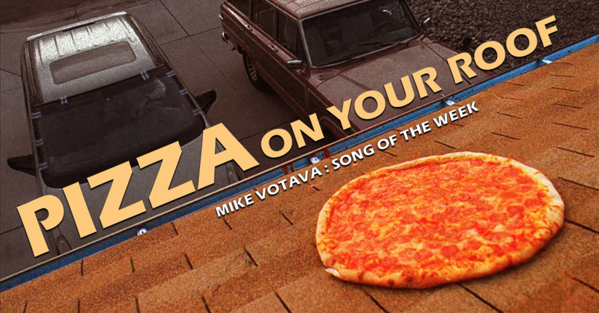 pizza-on-your-roof-mike votava song of the week