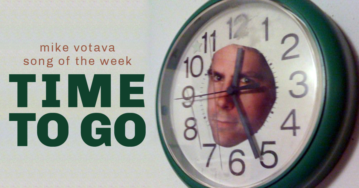 mike votava song of the week time to go