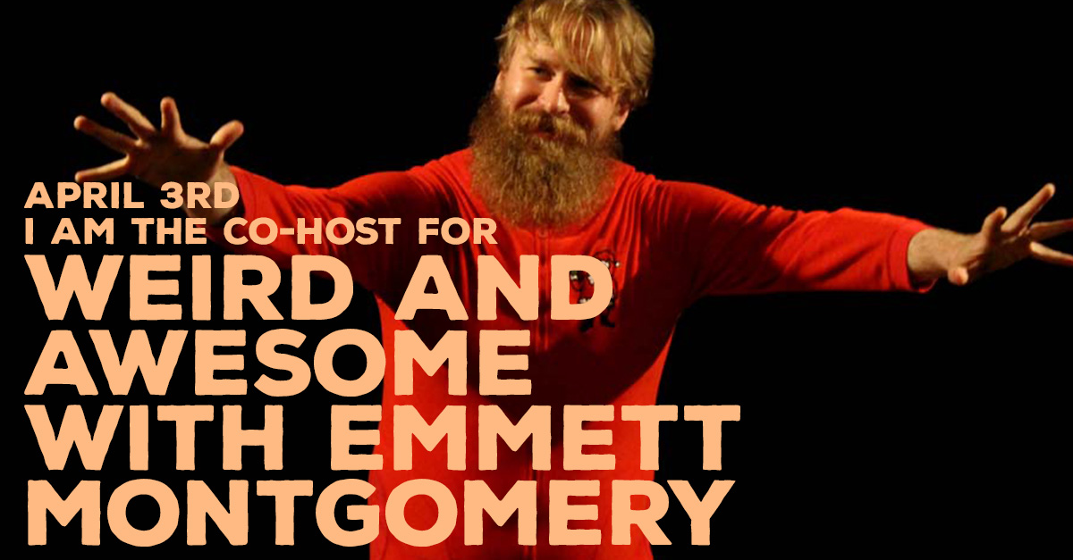 I Am Co-Hosting Weird and Awesome with Emmett Montgomery