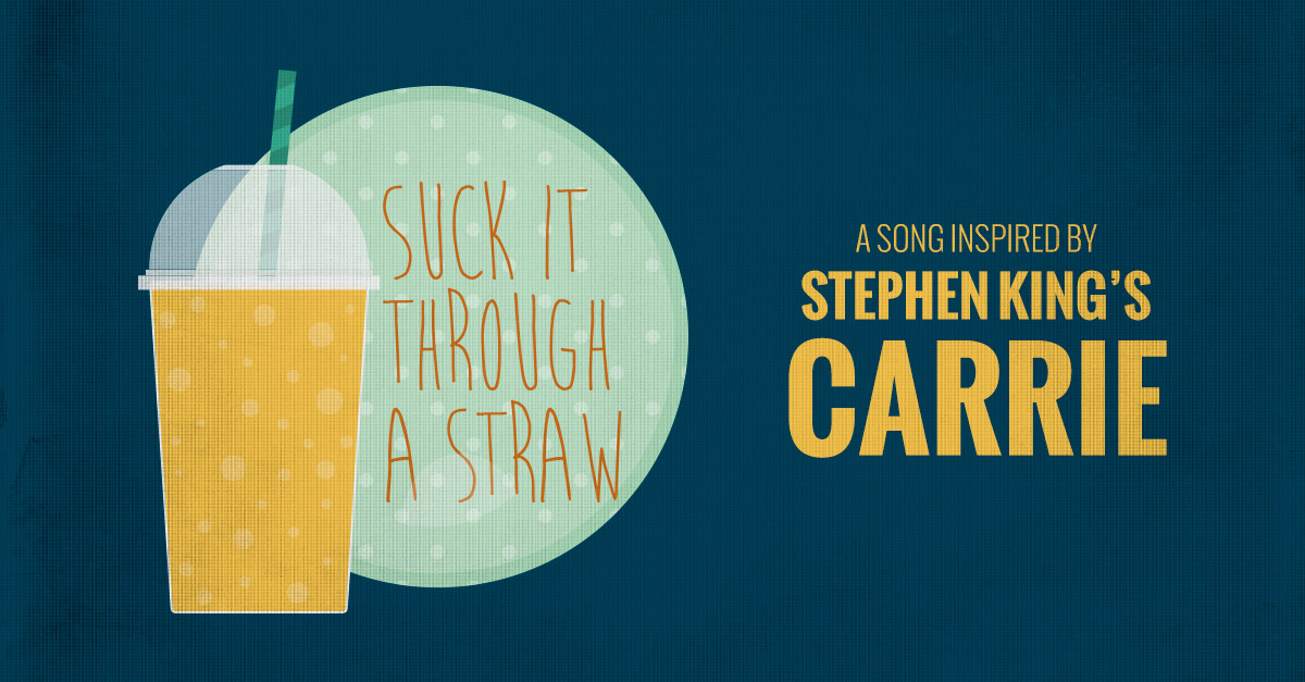 Suck It Through A Straw - a song inspired by Stephen King's Carrie